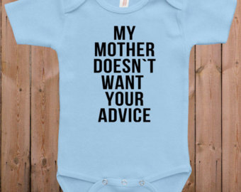 cute baby clothes my mother doesnu0027t want your advice gifts for mom funny  mommy xrmebpt